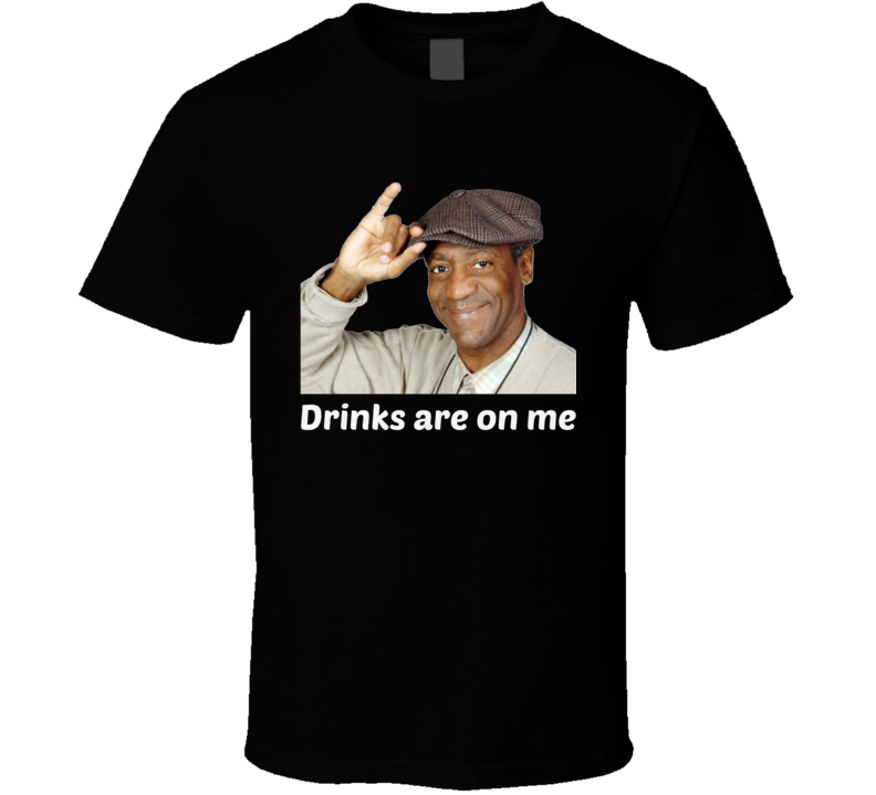 Bill Cosby Drinks Are On Me T-Shirt Unisex Novelty Party Funny Clothing Tee!