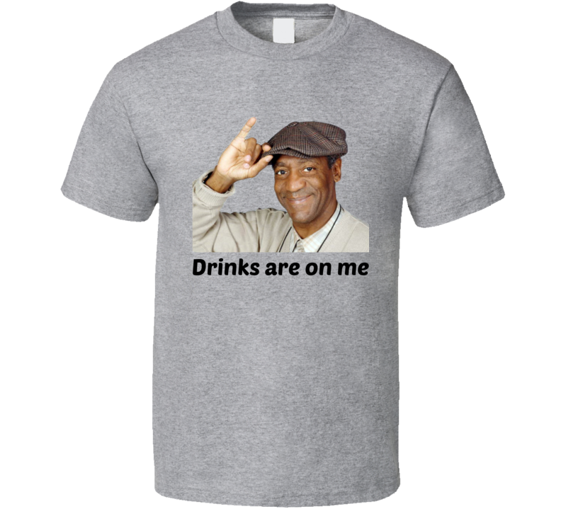 Bill Cosby Drinks Are On Me T-Shirt Funny Unisex Novelty Clothing Party Tee!