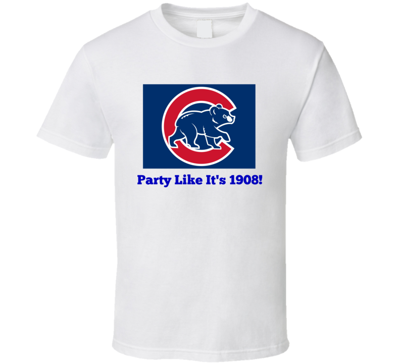 Chicago Cubs Party Like It's 1908 Unisex Novelty T-Shirt