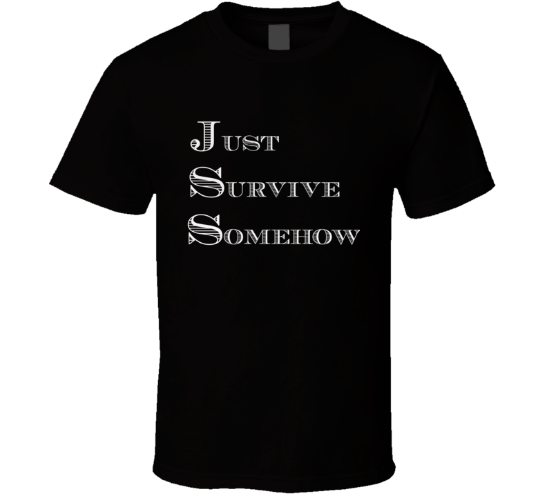 Just Survive Somehow Unisex Novelty T-Shirt Motivate Inspire Tee
