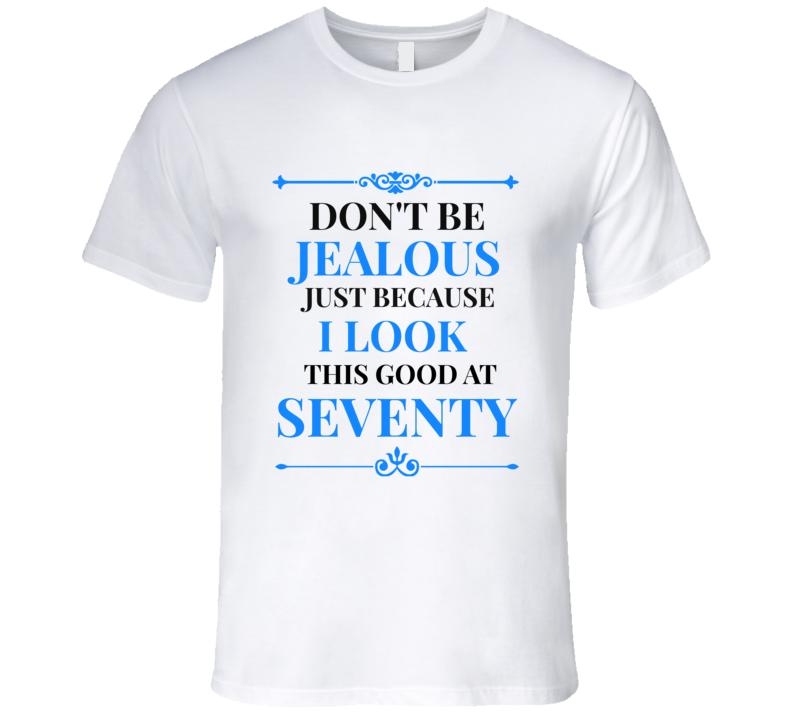Don't Be Jealous I Look Good At 70 Mens Novelty T-Shirt