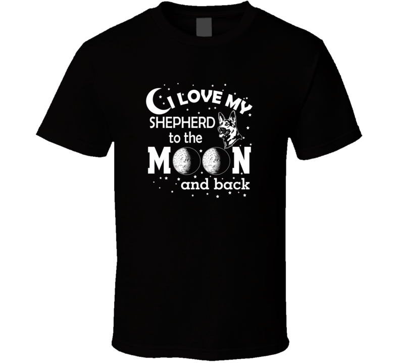 I Love My Shepherd To The Moon Unisex T-Shirt German Dog Lover Novelty Tee