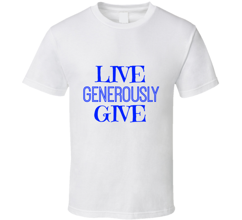 Live Give Generously Motivational T-Shirt Unisex Novelty Inspirational Tee