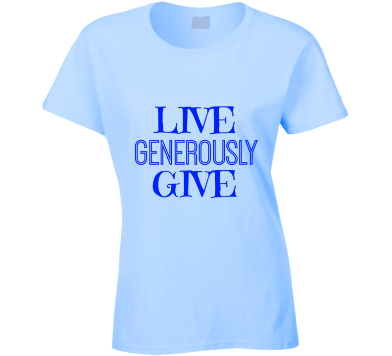 Live Give Generously Motivational T-Shirt Womens Novelty Inspirational Tee