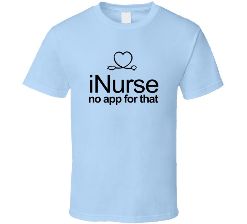 iNurse No App For That T-Shirt Nursing Fashion Novelty Gift Nurse T Shirt