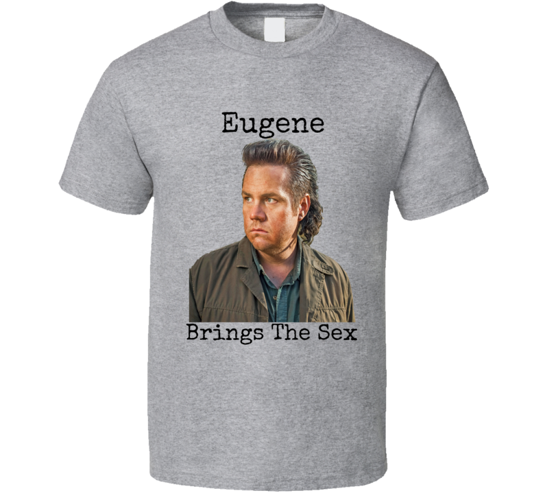 Eugene Brings The Sex T-Shirt The Walking Dead Shirt Josh McDermitt Tee