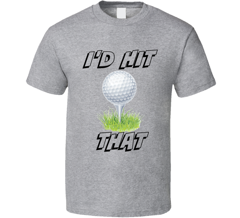 I'd Hit That Golf T-Shirt Funny Novelty Gift Sports Clothing Golf Tee Shirt New