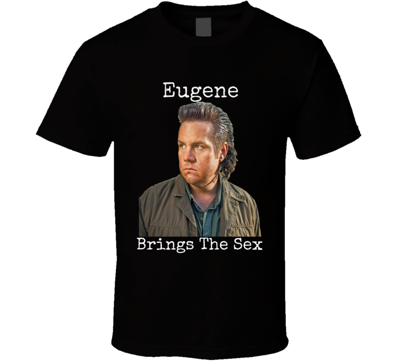 Eugene Brings The Sex T-Shirt The Walking Dead Porter Shirt Josh McDermitt AMC
