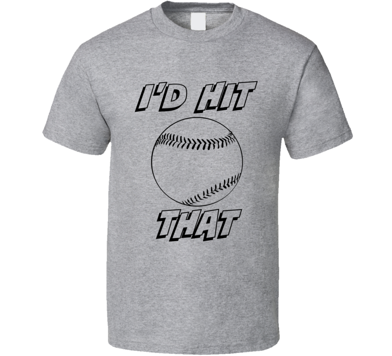 I'd Hit That Baseball T-Shirt Funny Novelty Gift Sports Clothing Tee