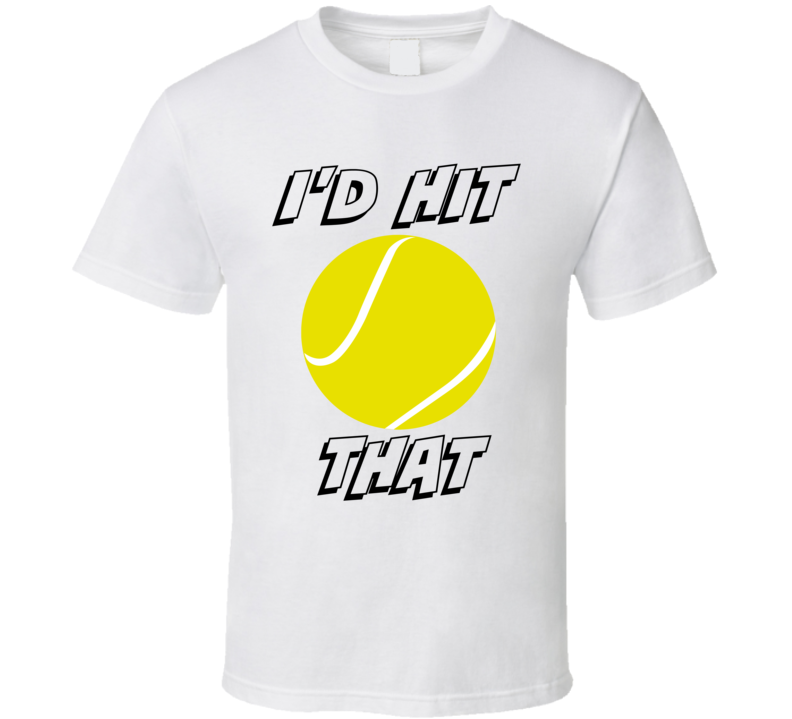 I'd Hit That Tennis T-Shirt Funny Novelty Gift Sports Clothing ATP Tee