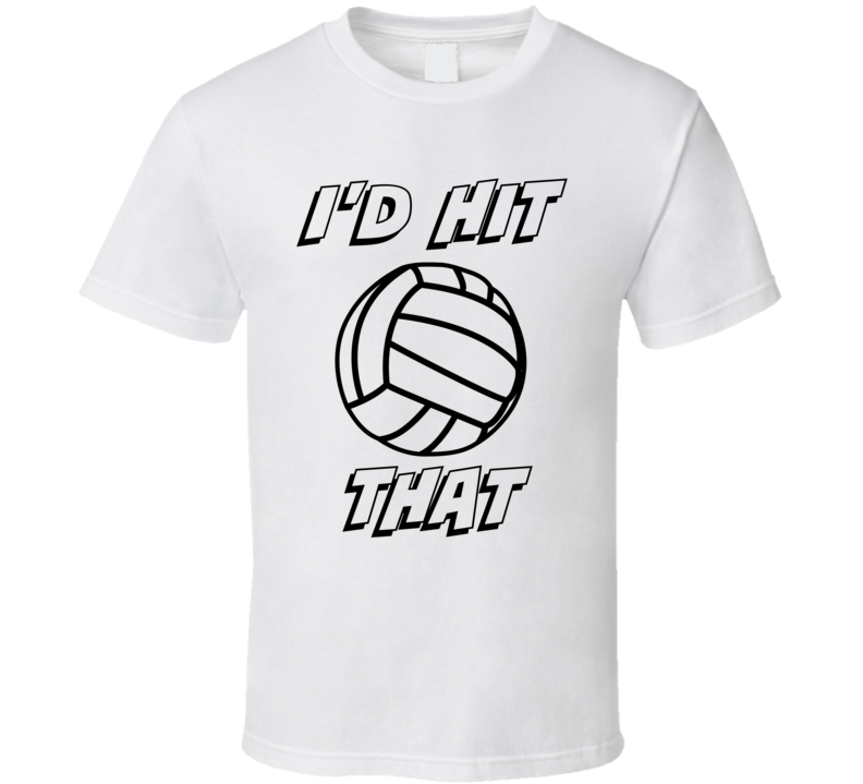 I'd Hit That Volleyball T-Shirt Funny Novelty Gift Sports Clothing Tee Shirt