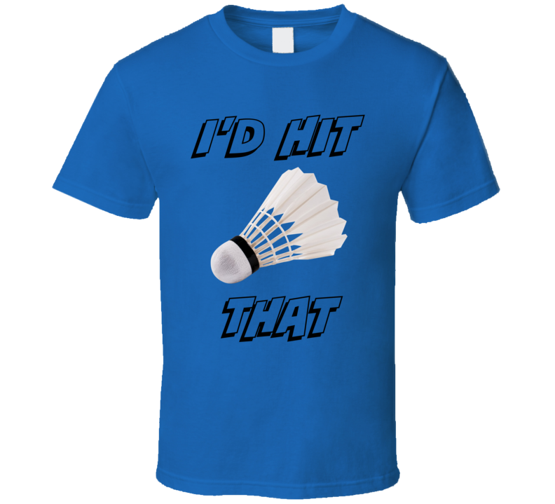 I'd Hit That Badminton T-Shirt Funny Novelty Gift Sports Clothing Tee Shirt
