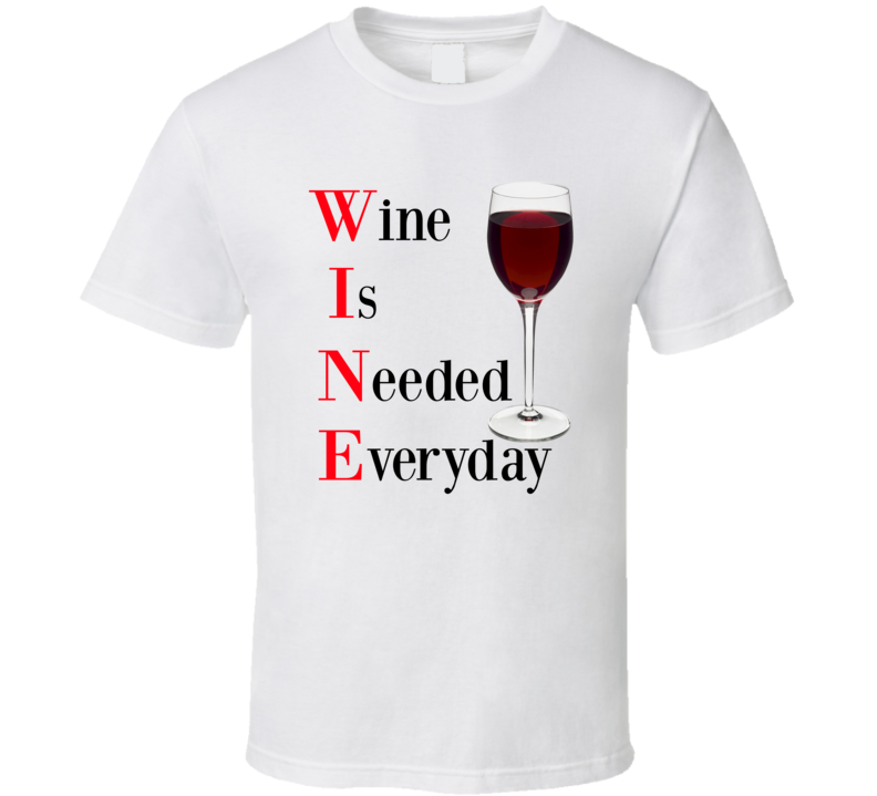 Wine Is Needed Everyday Funny T-Shirt Novelty Drink Gift Clothing Tee