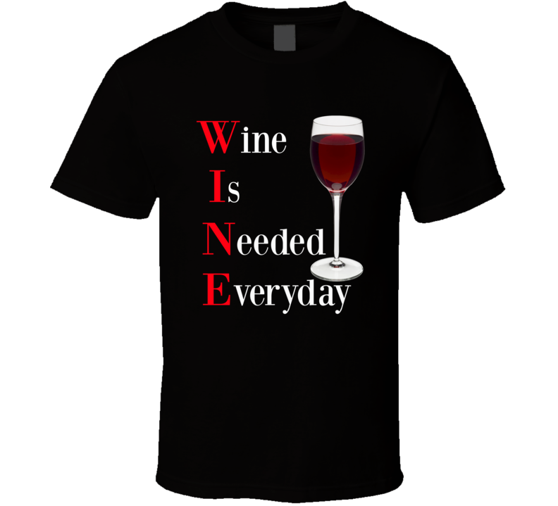 Wine Is Needed Everyday Funny T-Shirt Novelty Drink Gift Clothing Tee Shirt New