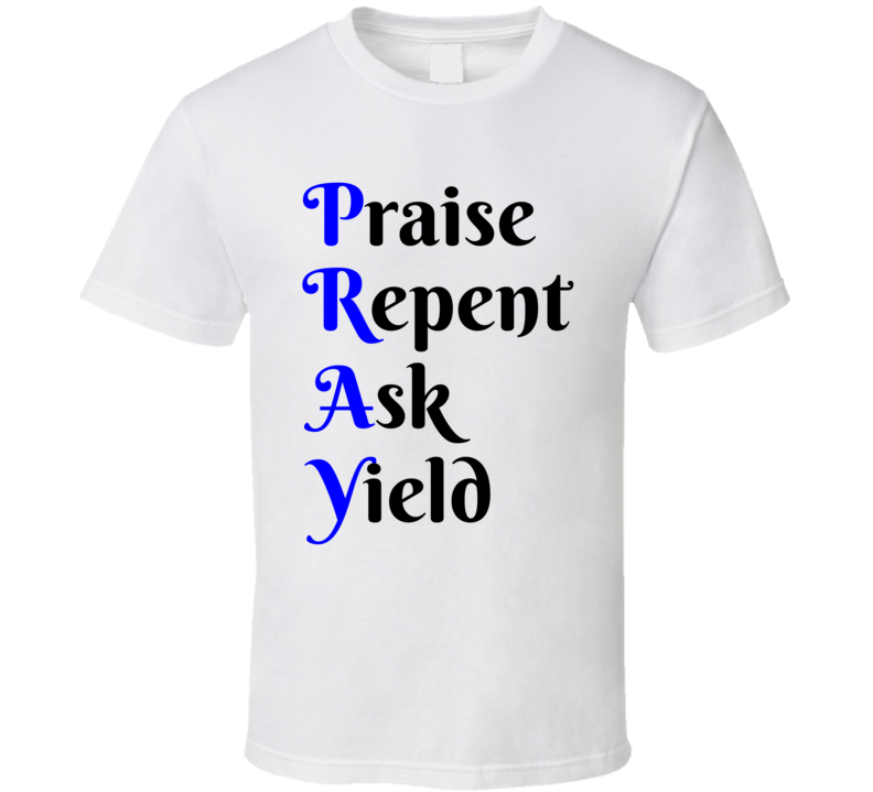 Pray T-Shirt Praise Repent Ask Yield Christian Religious Clothing Tee