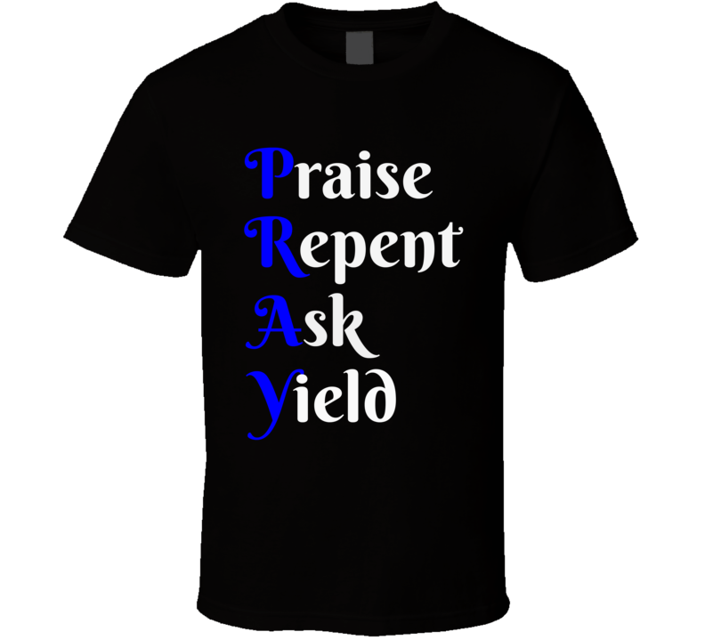 Pray T-Shirt Praise Repent Ask Yield Christian Religious Clothing Tee Shirt