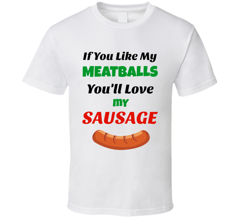 If You Like My Meatballs You'll Love My Sausage Funny T-Shirt