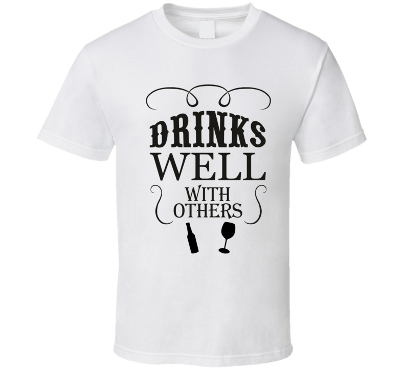 Drinks Well With Others Funny T-Shirt Novelty Glam Fashion Party Tee