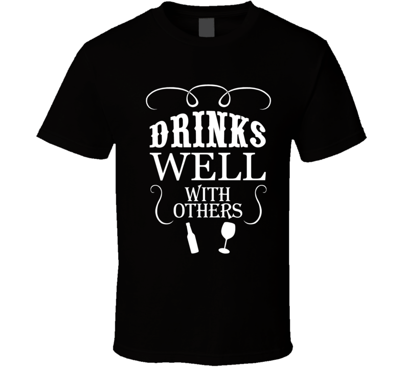 Drinks Well With Others Funny T-Shirt Novelty Fashion Glam Party Gift Tee