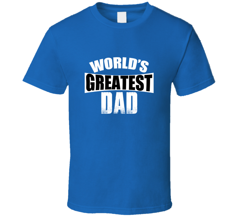 World's Greatest Dad T-Shirt Great Fathers Day Gift Novelty Mens Clothing Shirt