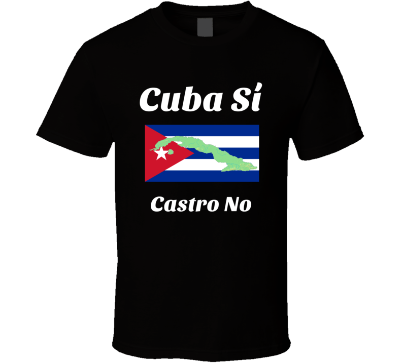 Cuba Si Castro No T-shirt Novelty Political Freedom From Oppression Democracy