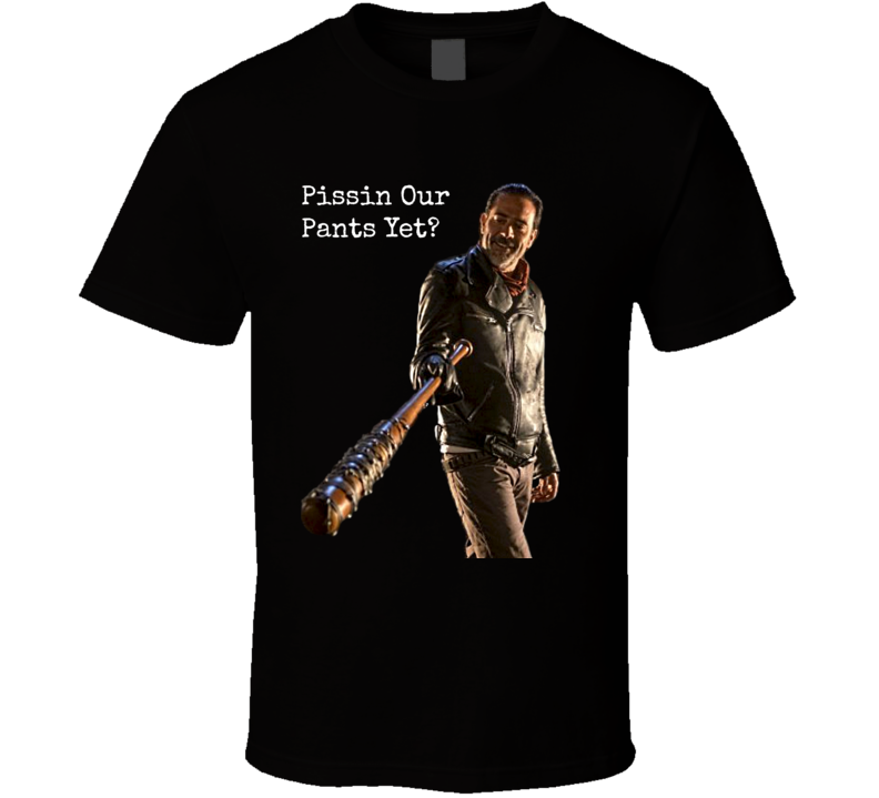 Pissin Our Pants Yet Negan Walking Dead T-shirt Jeffrey Dean Morgan Novelty