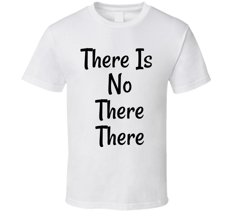 There Is No There There Funny Political T-Shirt President Donald Trump Fake News