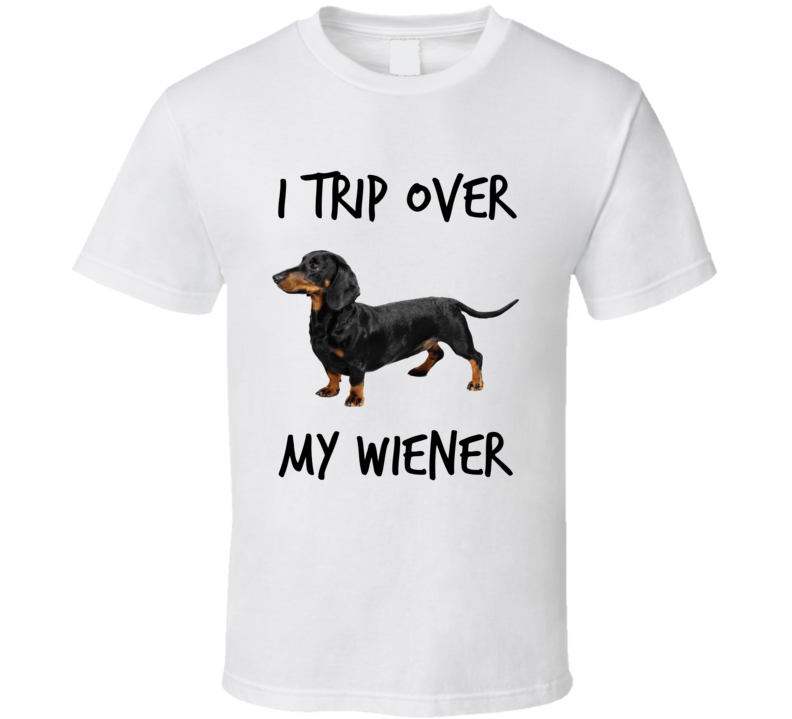 I Trip Over My Wiener Funny T-shirt Novelty Dachshund Dog Gift Tee