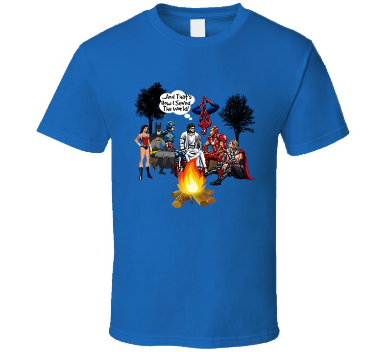 Jesus Superheroes Campfire T Shirt How I Saved The World Christian Unisex Tee