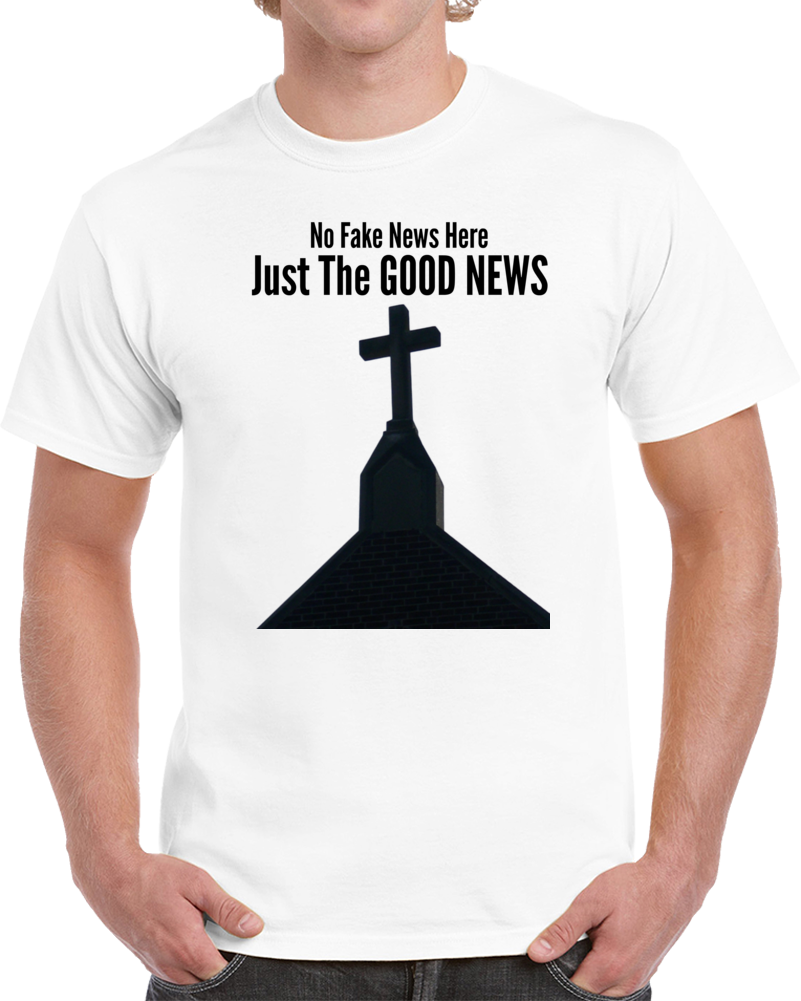 Just The Good News T Shirt Novelty Christian Faith God No Fake News Gift Tee