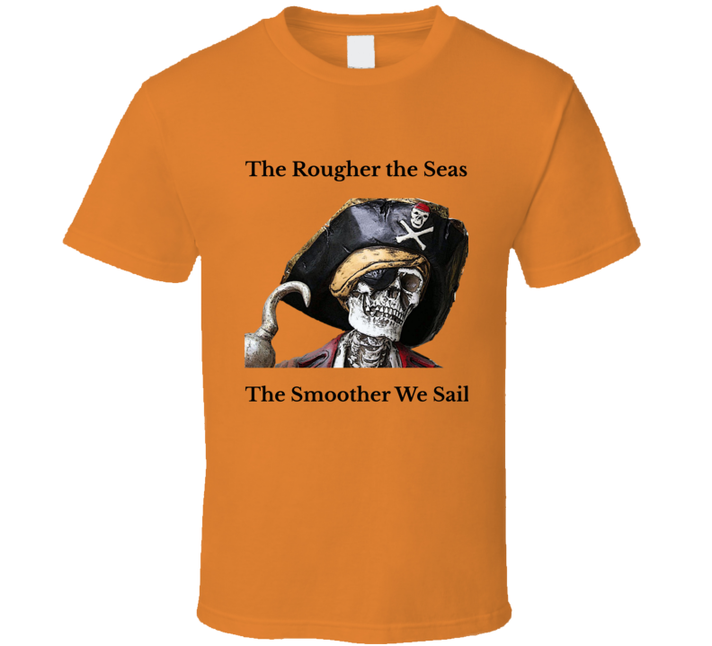 Scary Pirate Halloween T Shirt Rougher The Seas Smoother We Sail Buccaneer Tee