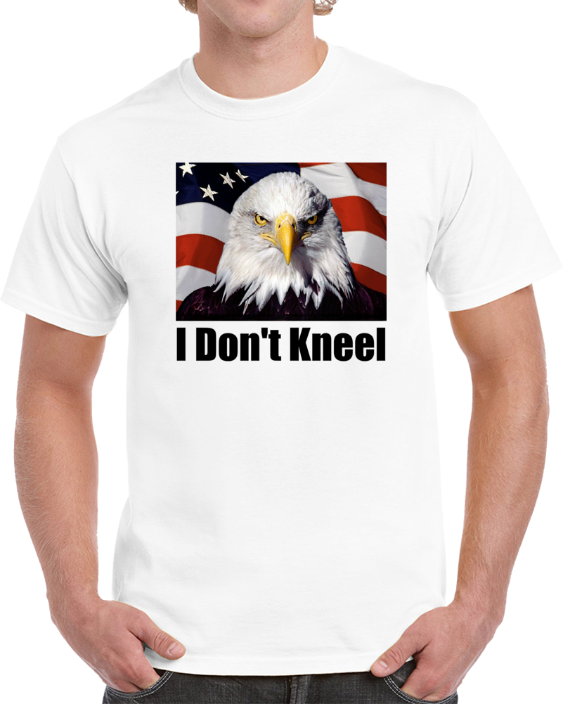 I Don't Kneel Patriotic T-shirt National Anthem Support Gift Flag Eagle Tee