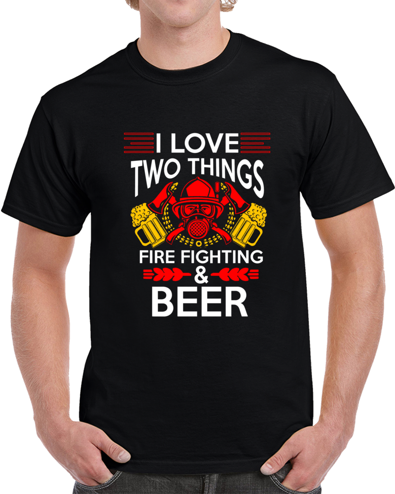 I Love Two Things Fire Fighting And Beer Funny T Shirt Novelty Gift Fireman Tee