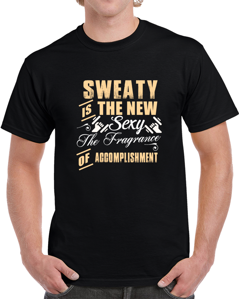 Sweaty Is The New Sexy Funny Tshirt The Fragrance Of Accomplishment Novelty Tee