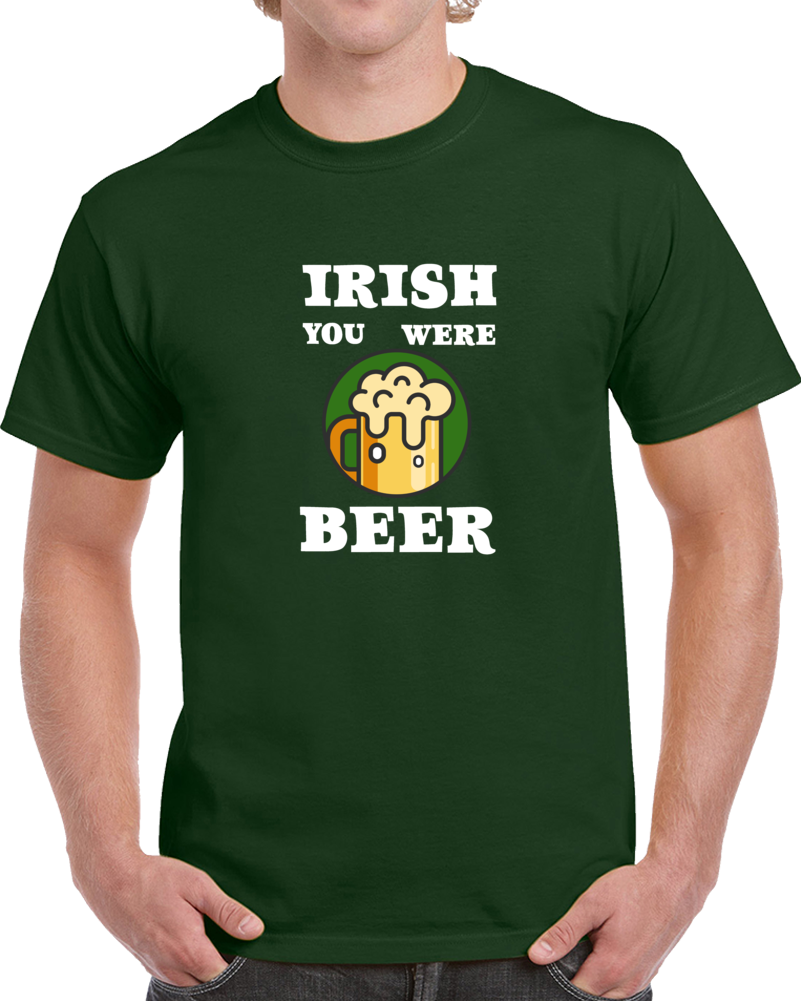 Irish You Were Beer Funny T-Shirt Novelty St. Patrick's Day Novelty Tee