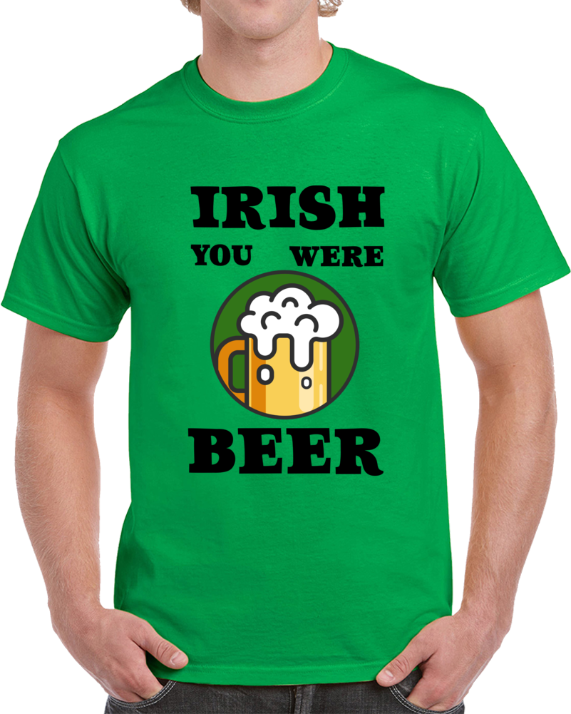 Irish You Were Beer Funny T Shirt Novelty St. Patrick's Day Glam Party Tee