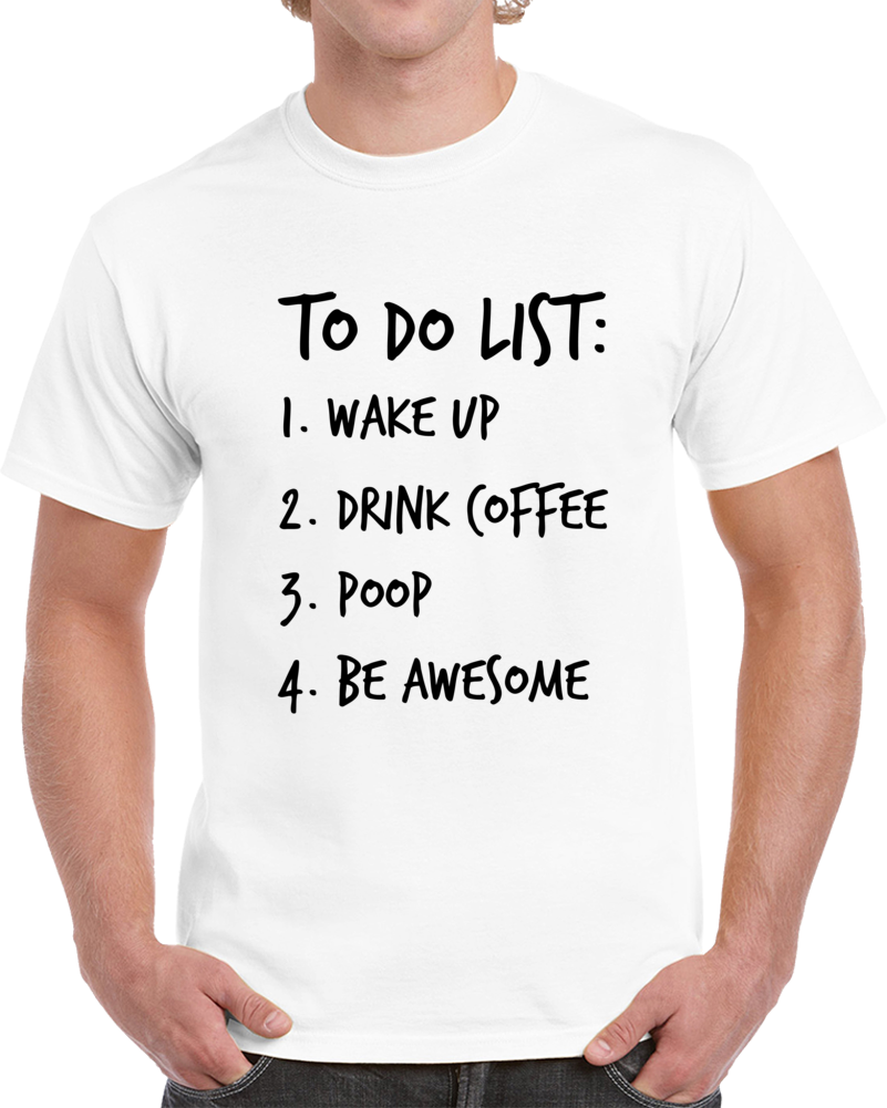 To Do List Novelty Funny Coffee T Shirt Cool Cute Party Tee