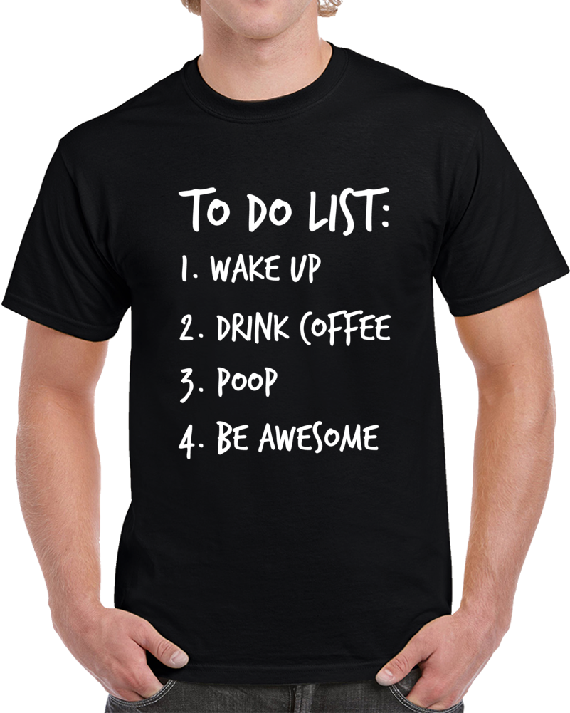 To Do List Novelty Funny Coffee T Shirt Gift For Him And Her Cool Unisex Party T