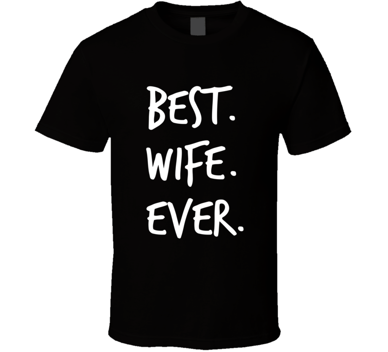 Best Wife Ever Novelty T ShirtFun RomanticWeddedMarried Love Gift Tee