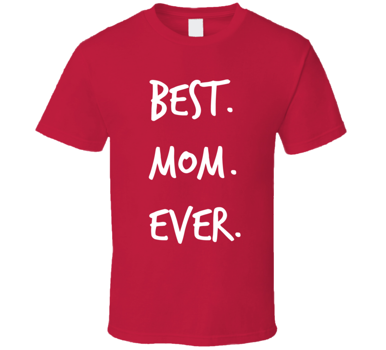 Best Mom Ever Novelty T ShirtFun Loving Maternal Parent Mother Gift Tee