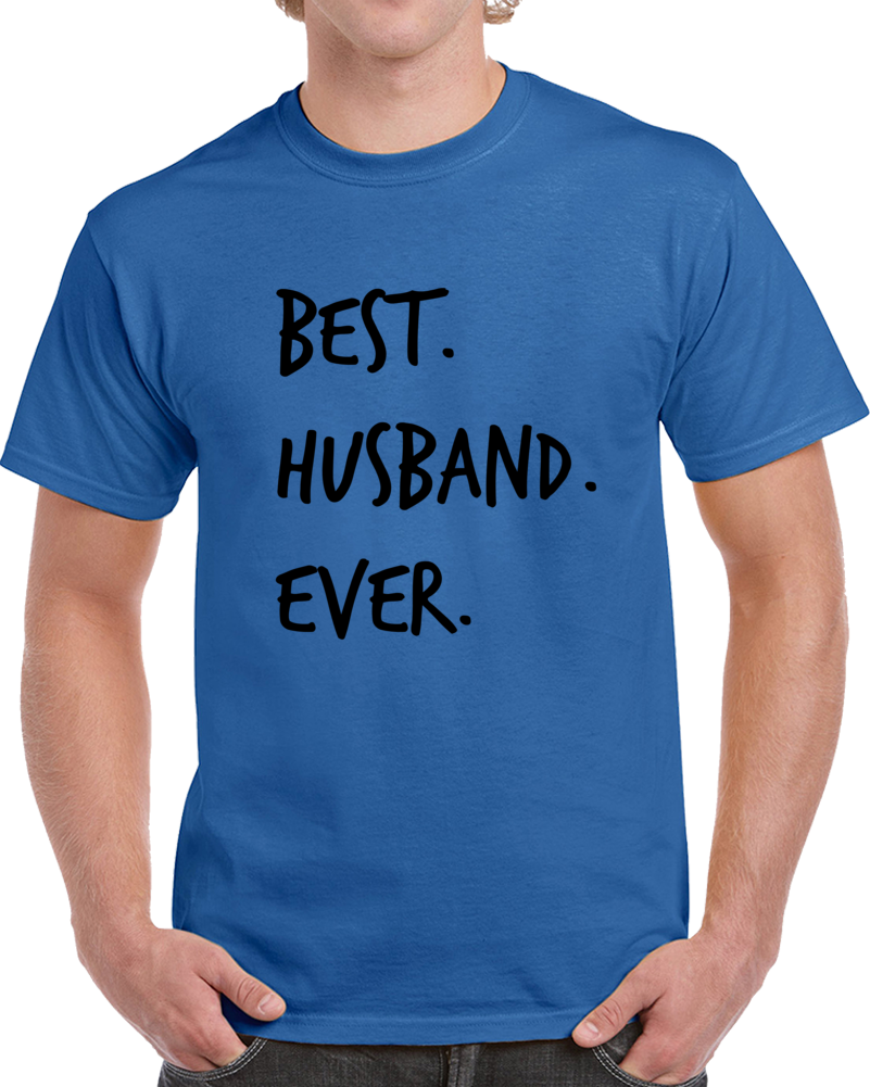 Best Husband Ever Novelty T Shirt Fun Romantic Loving Father Gifts For Him Tee
