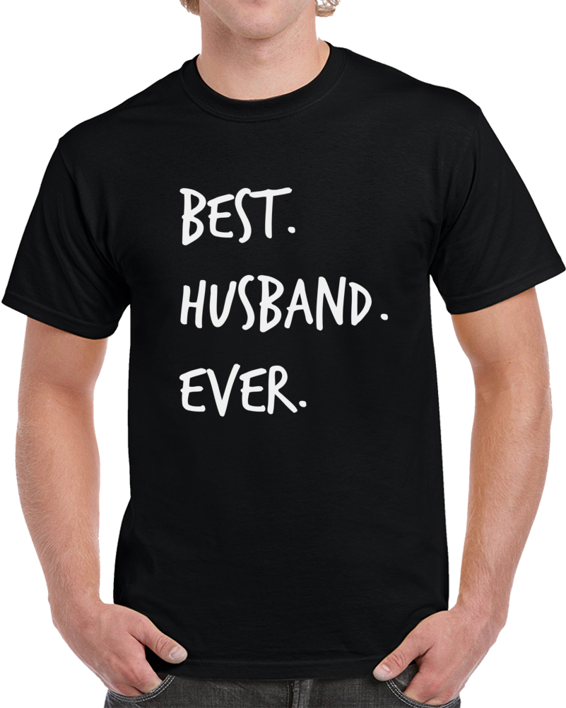 Best Husband Ever Novelty T Shirt Fun Romantic Loving Father Gift Tee