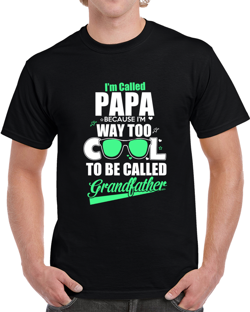 I'm Called Papa Novelty T Shirt Way Too Cool Grandfather Gift Fashion Glam Tee