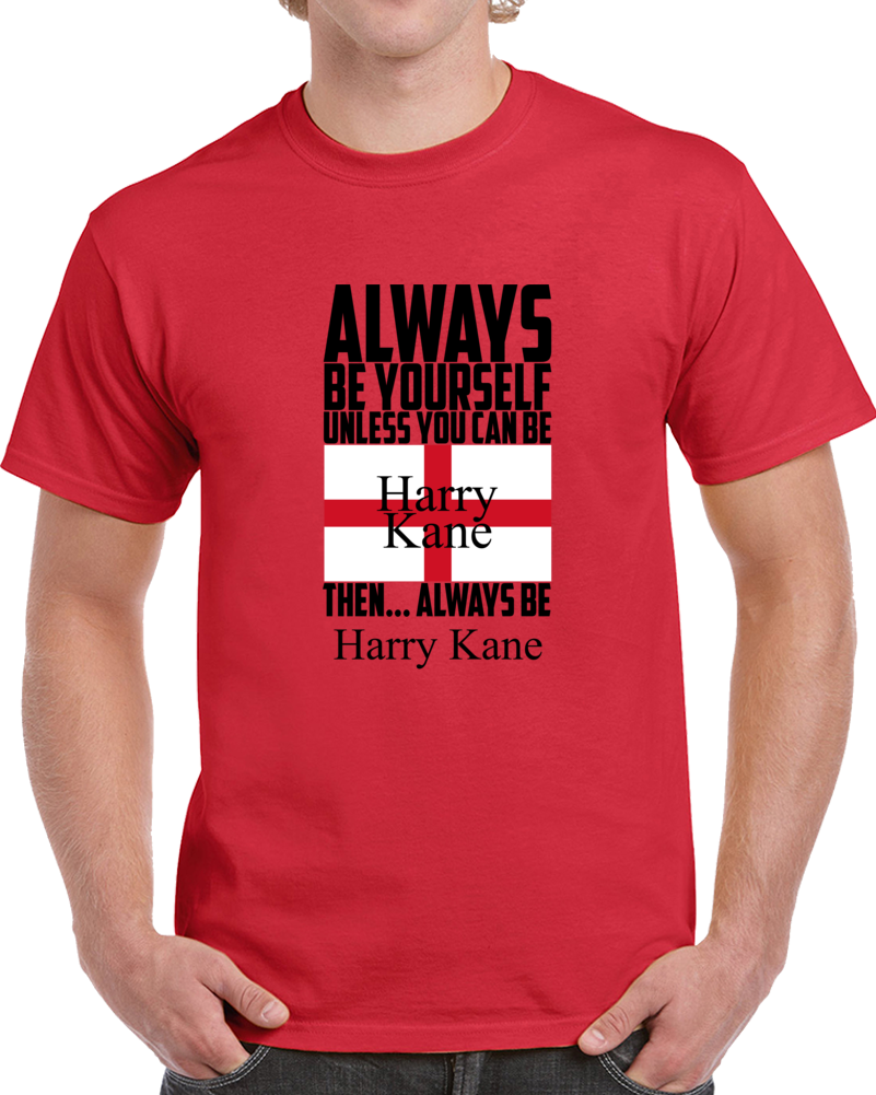 Always Be Yourself Unless You Can Be Harry Kane Tee World Cup England Soccer Fan T Shirt