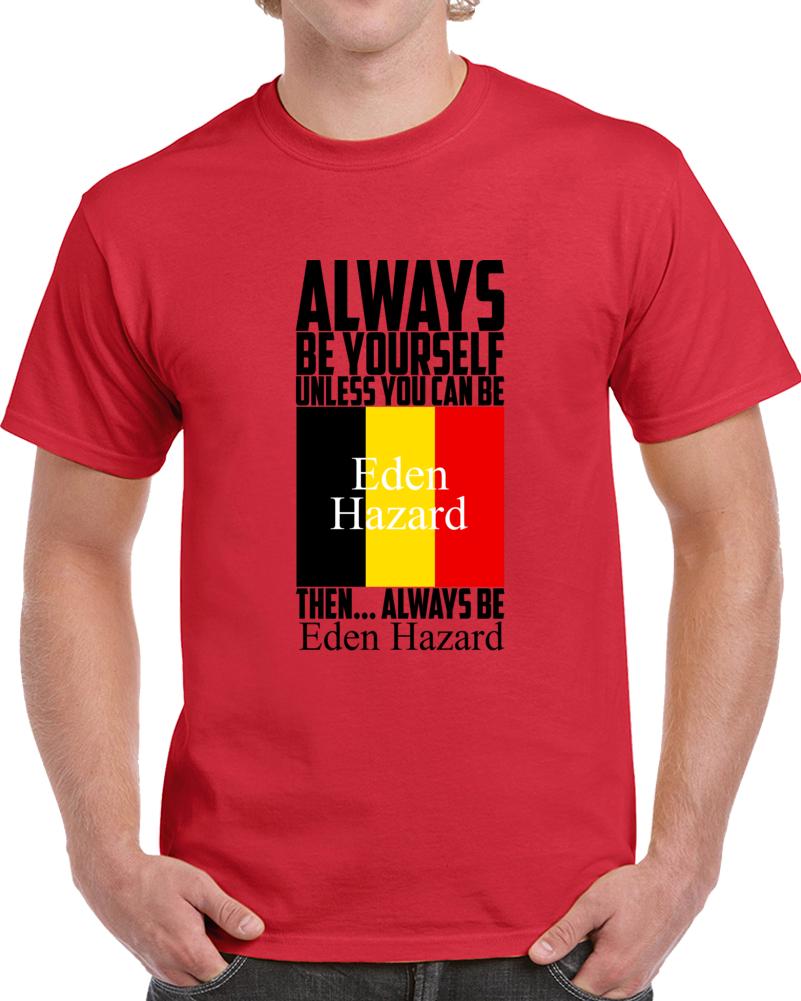 Always Be Yourself Unless You Can Be Eden Hazard T-Shirt Belgium Soccer Fan Tee