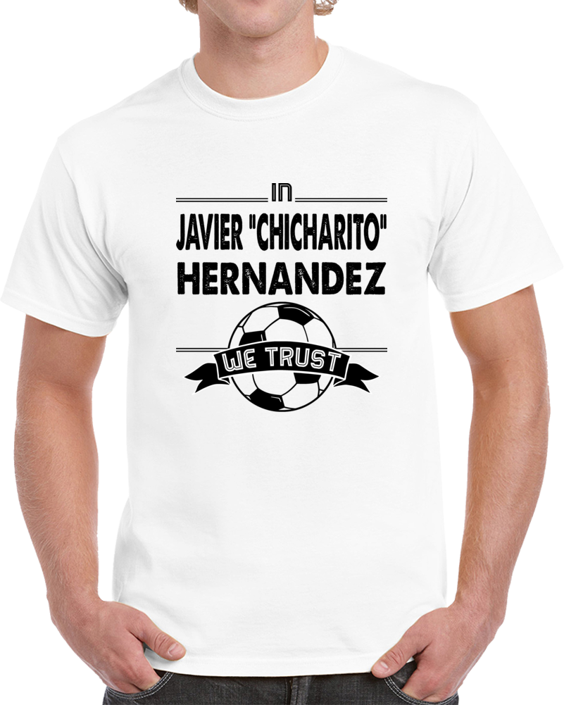 In Javier Chicharito Hernandez We Trust T-Shirt Mexico Soccer Fifa World Cup Tee
