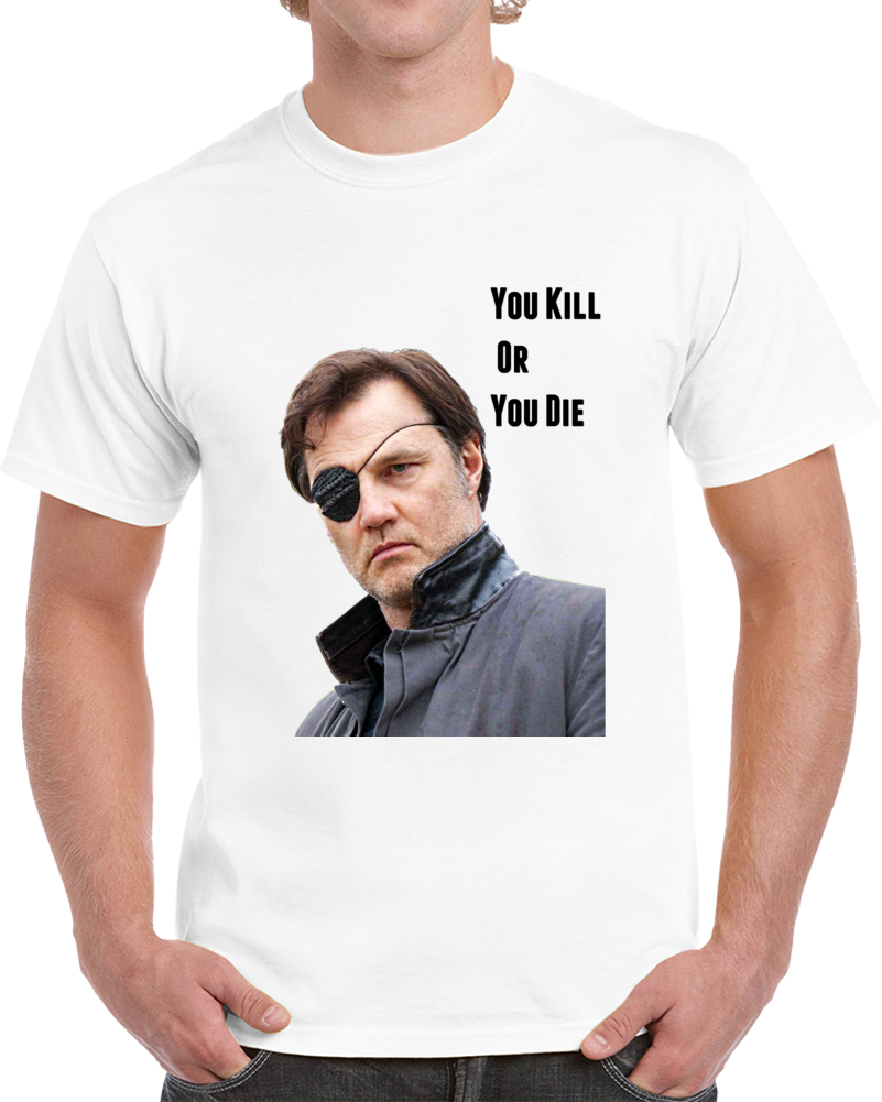 The Governor If You Don't Kill You Die T-Shirt The Walking Dead TV Show Gift Tee