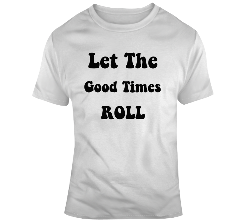 Let The Good Times Roll Cool T Shirt Throwback Retro Party Conversation Starter