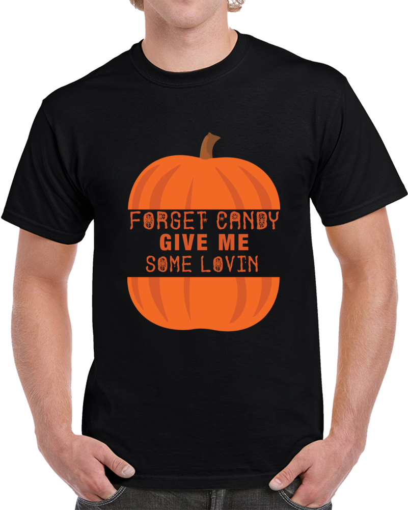 Forget Candy Give Me Some Lovin Halloween T-Shirt Unisex Funny Holiday Gift Tee