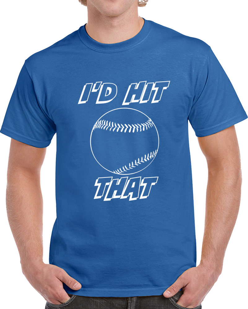 I'd Hit That Baseball T Shirt Funny Novelty Gift Sports Clothing Tee